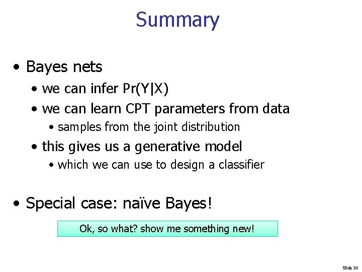 Summary • Bayes nets • we can infer Pr(Y X) • we can learn CPT