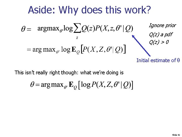 Aside: Why does this work? Ignore prior Q(z) a pdf Q(z) > 0 Initial