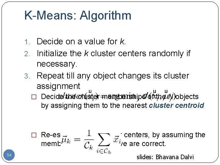 K-Means: Algorithm 1. Decide on a value for k. 2. Initialize the k cluster