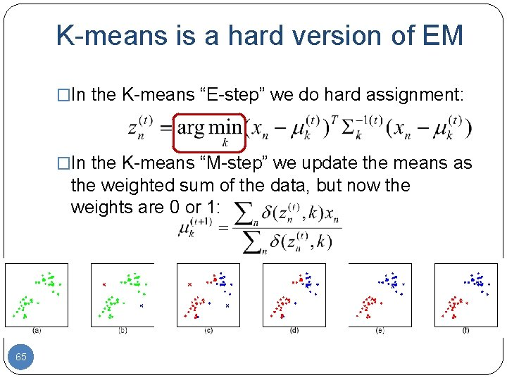 """K-means is a hard version of EM �In the K-means """"E-step"""" we do hard"""