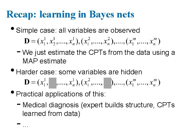Recap: learning in Bayes nets • Simple case: all variables are observed - We