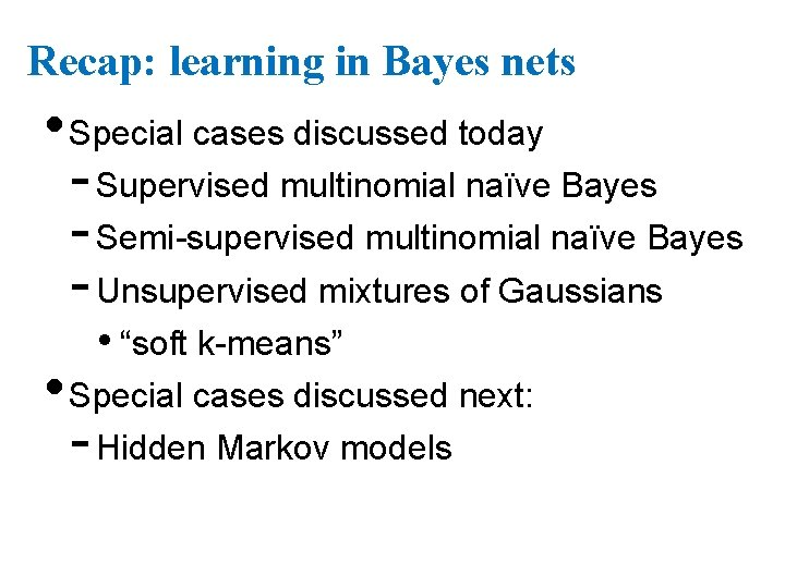 Recap: learning in Bayes nets • Special cases discussed today - Supervised multinomial naïve