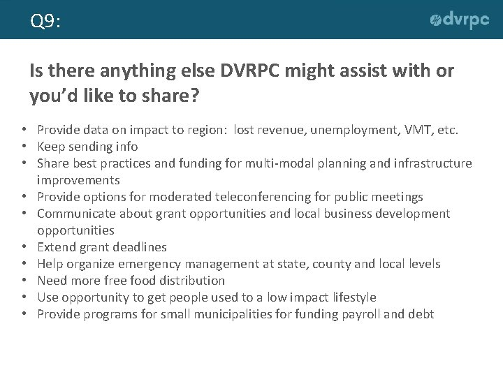 Q 9: Is there anything else DVRPC might assist with or you'd like to