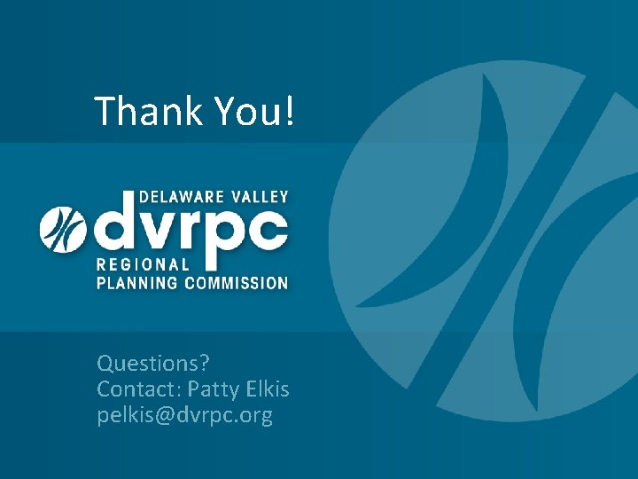 Thank You! Questions? Contact: Patty Elkis pelkis@dvrpc. org