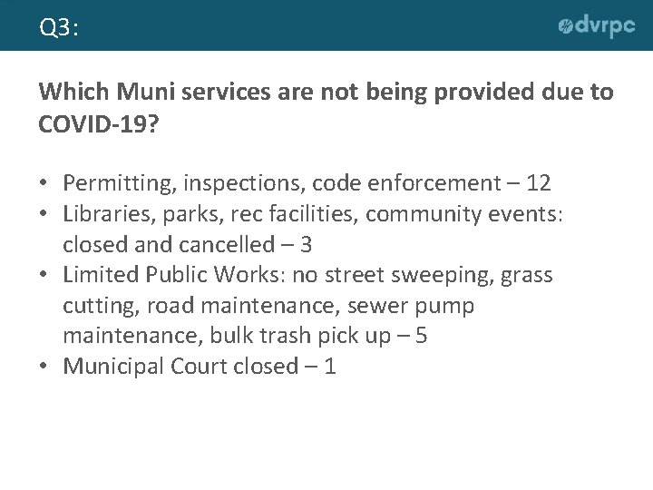 Q 3: Which Muni services are not being provided due to COVID-19? • Permitting,