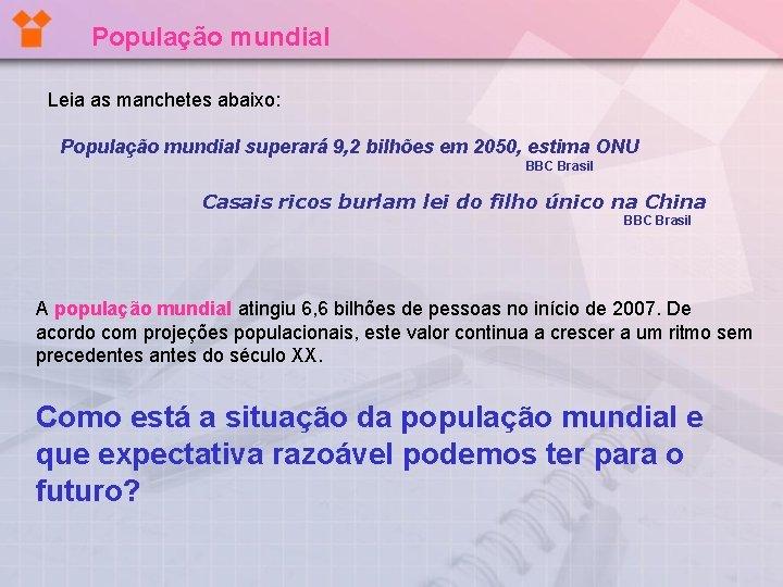 População mundial Leia as manchetes abaixo: População mundial superará 9, 2 bilhões em 2050,