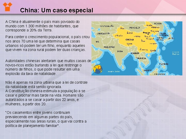 China: Um caso especial A China é atualmente o país mais povoado do mundo