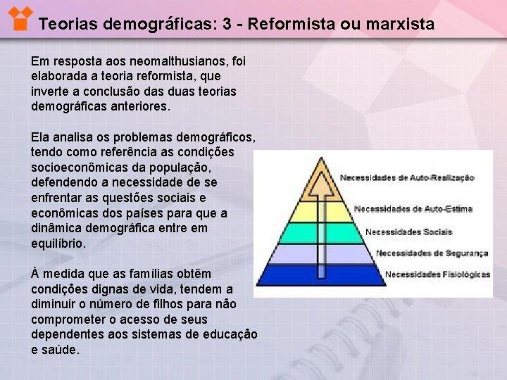 Teorias demográficas: 3 - Reformista ou marxista Em resposta aos neomalthusianos, foi elaborada a