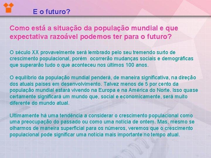 E o futuro? Como está a situação da população mundial e que expectativa razoável