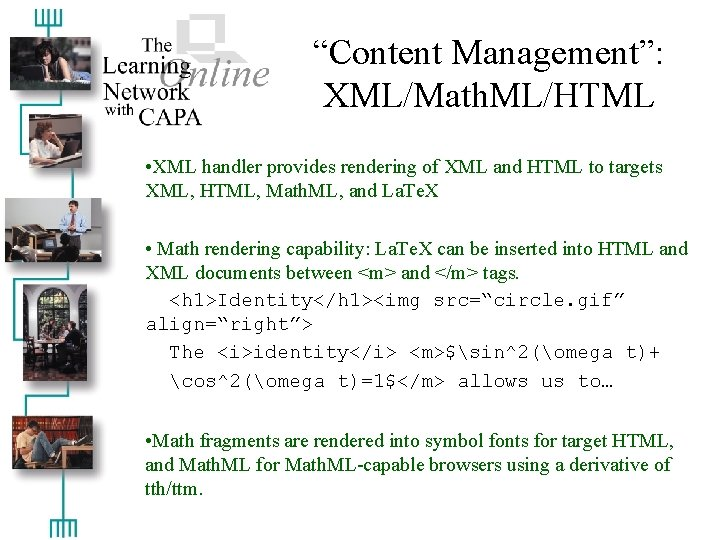 """""""Content Management"""": XML/Math. ML/HTML • XML handler provides rendering of XML and HTML to"""