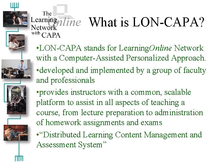 What is LON-CAPA? • LON-CAPA stands for Learning. Online Network with a Computer-Assisted Personalized