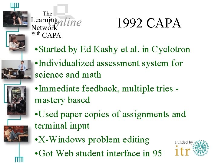 1992 CAPA • Started by Ed Kashy et al. in Cyclotron • Individualized assessment