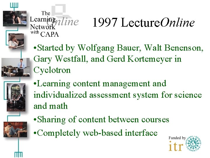 1997 Lecture. Online • Started by Wolfgang Bauer, Walt Benenson, Gary Westfall, and Gerd
