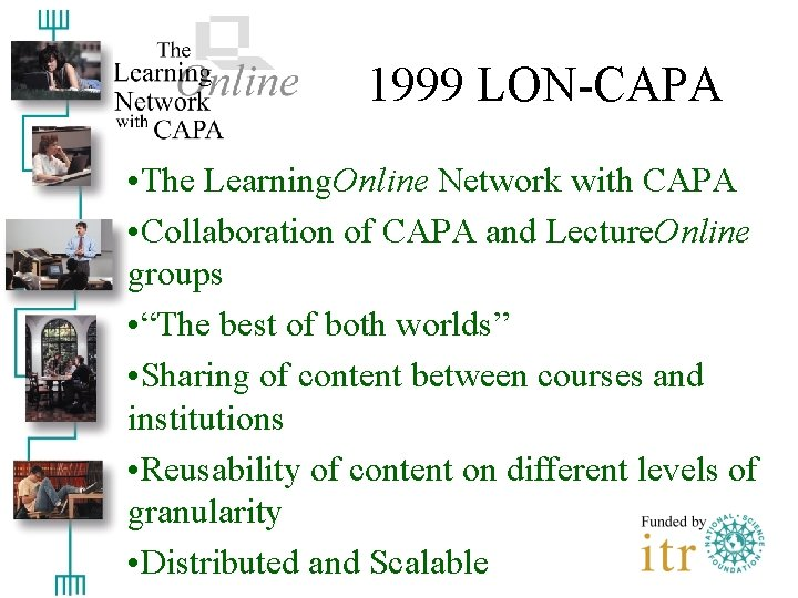 1999 LON-CAPA • The Learning. Online Network with CAPA • Collaboration of CAPA and