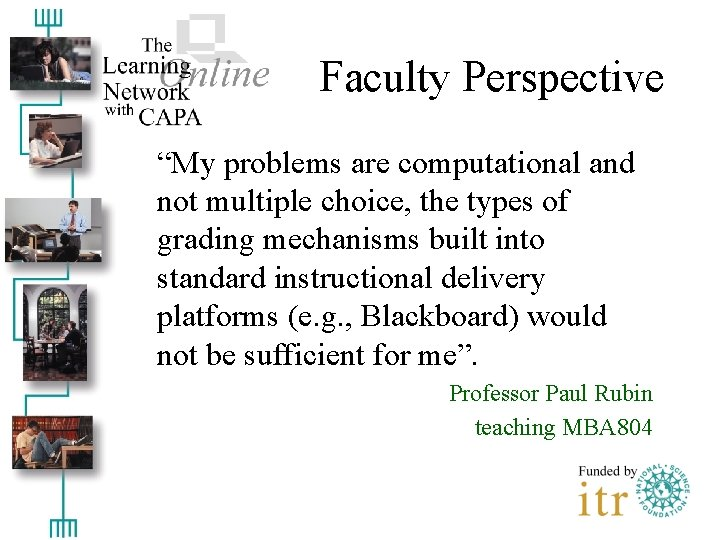 """Faculty Perspective """"My problems are computational and not multiple choice, the types of grading"""