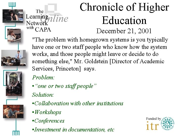 """Chronicle of Higher Education December 21, 2001 """"The problem with homegrown systems is you"""