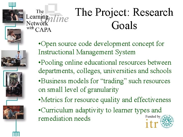 The Project: Research Goals • Open source code development concept for Instructional Management System