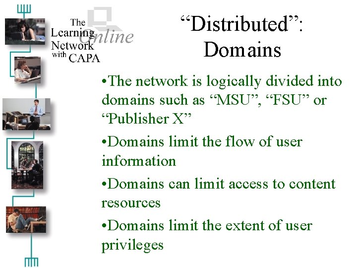 """""""Distributed"""": Domains • The network is logically divided into domains such as """"MSU"""", """"FSU"""""""