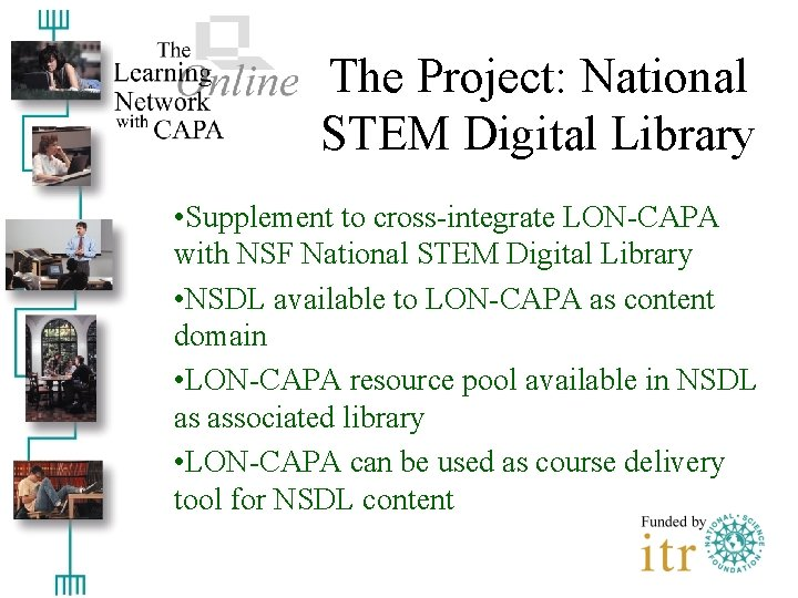 The Project: National STEM Digital Library • Supplement to cross-integrate LON-CAPA with NSF National
