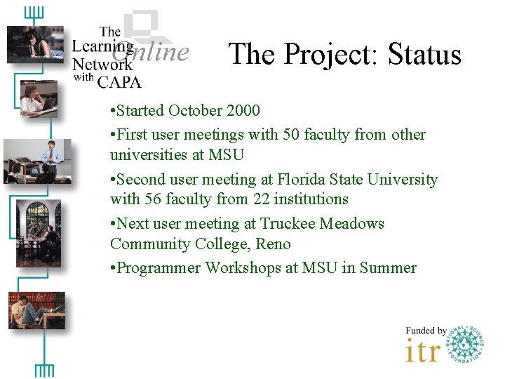 The Project: Status • Started October 2000 • First user meetings with 50 faculty