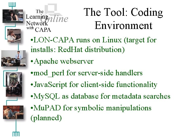 The Tool: Coding Environment • LON-CAPA runs on Linux (target for installs: Red. Hat