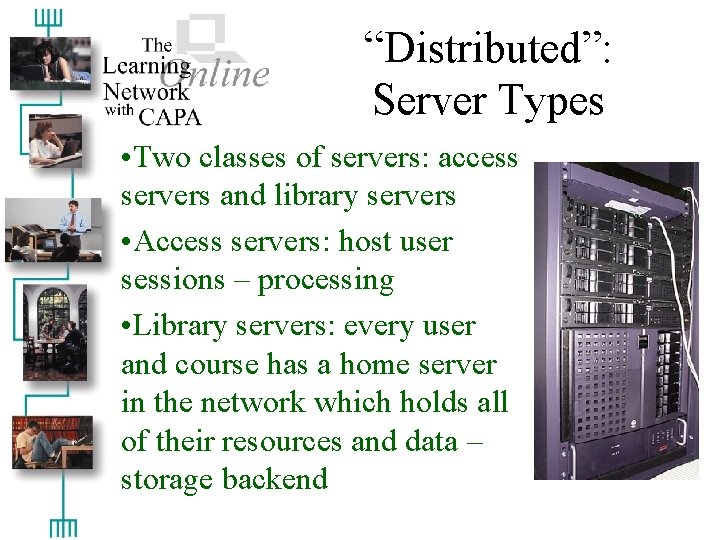"""""""Distributed"""": Server Types • Two classes of servers: access servers and library servers •"""
