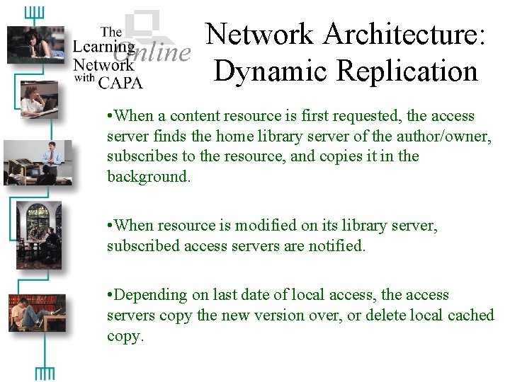 Network Architecture: Dynamic Replication • When a content resource is first requested, the access
