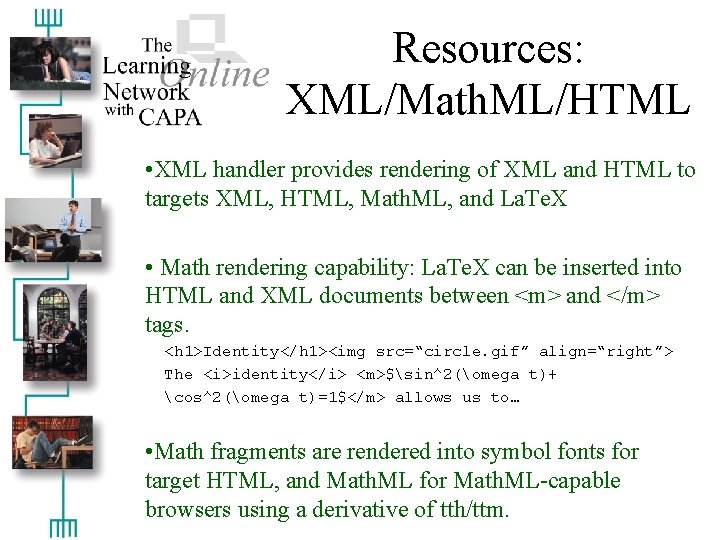 Resources: XML/Math. ML/HTML • XML handler provides rendering of XML and HTML to targets