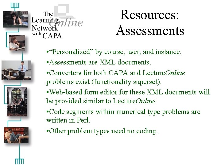 """Resources: Assessments • """"Personalized"""" by course, user, and instance. • Assessments are XML documents."""