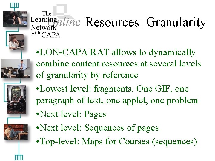 Resources: Granularity • LON-CAPA RAT allows to dynamically combine content resources at several levels