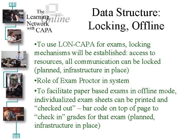 Data Structure: Locking, Offline • To use LON-CAPA for exams, locking mechanisms will be