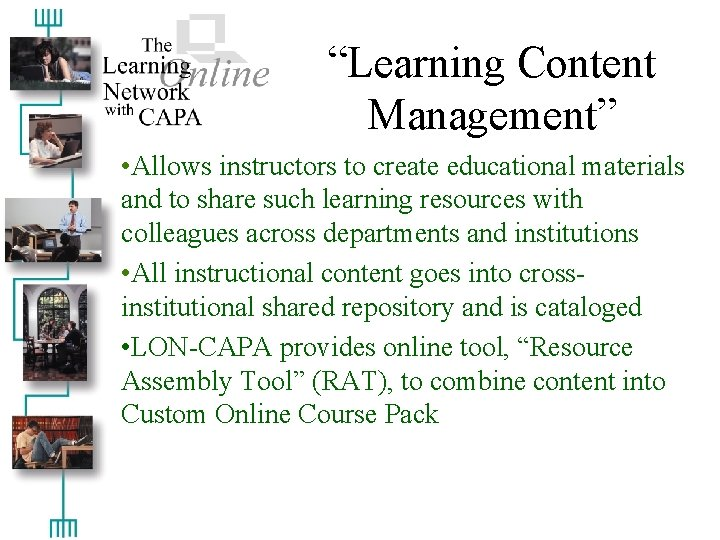 """""""Learning Content Management"""" • Allows instructors to create educational materials and to share such"""
