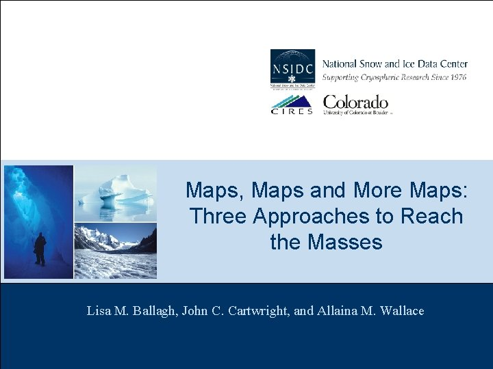 Maps, Maps and More Maps: Three Approaches to Reach the Masses Lisa M. Ballagh,