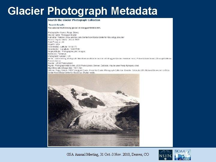 Glacier Photograph Metadata GSA Annual Meeting, 31 Oct. -3 Nov. 2010, Denver, CO