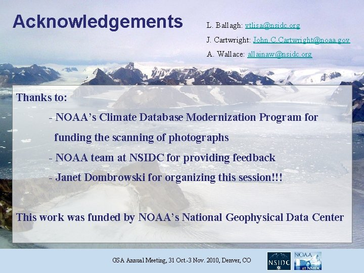 Acknowledgements L. Ballagh: vtlisa@nsidc. org J. Cartwright: John. C. Cartwright@noaa. gov A. Wallace: allainaw@nsidc.