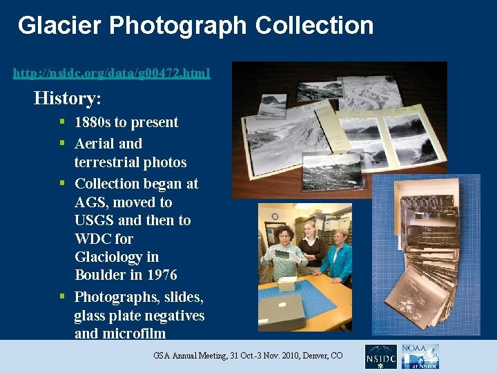 Glacier Photograph Collection http: //nsidc. org/data/g 00472. html History: § 1880 s to present