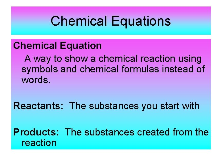 Chemical Equations Chemical Equation A way to show a chemical reaction using symbols and