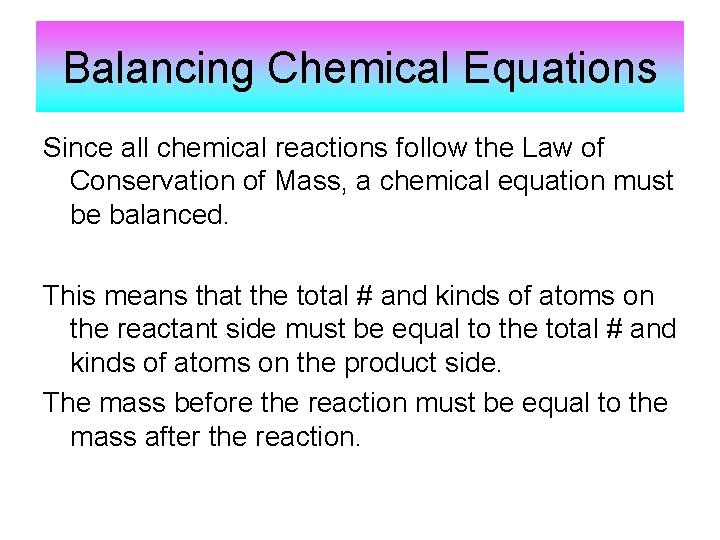 Balancing Chemical Equations Since all chemical reactions follow the Law of Conservation of Mass,