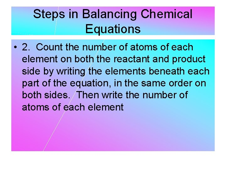 Steps in Balancing Chemical Equations • 2. Count the number of atoms of each