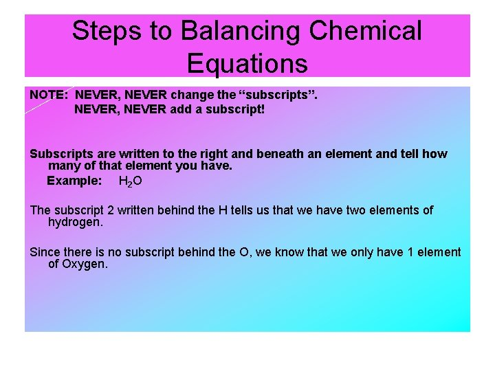 """Steps to Balancing Chemical Equations NOTE: NEVER, NEVER change the """"subscripts"""". NEVER, NEVER add"""