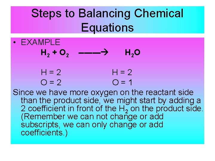 Steps to Balancing Chemical Equations • EXAMPLE H 2 + O 2 ---- H