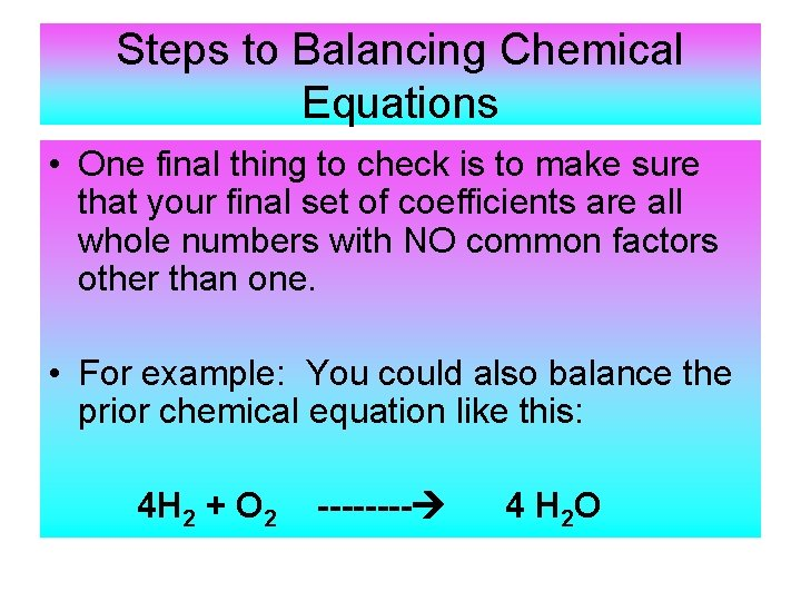 Steps to Balancing Chemical Equations • One final thing to check is to make