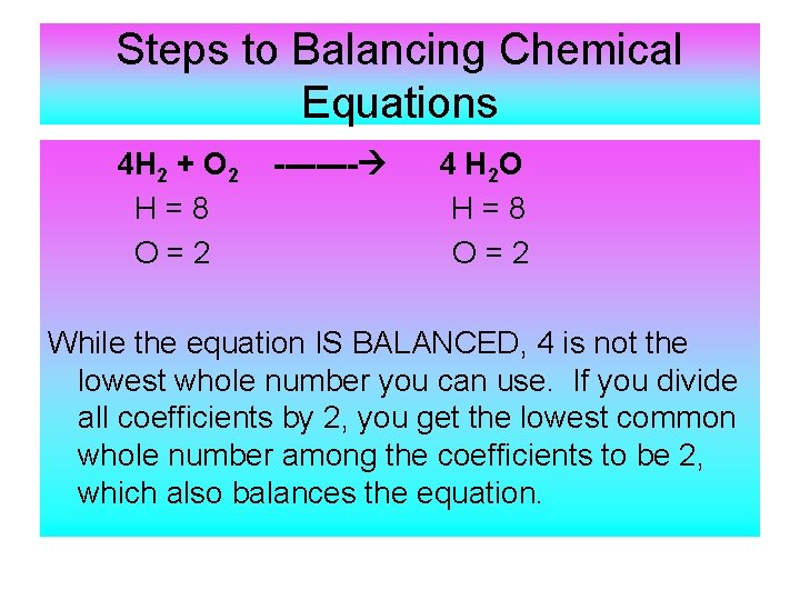 Steps to Balancing Chemical Equations 4 H 2 + O 2 H=8 O=2 ----