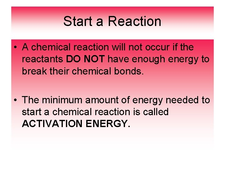 Start a Reaction • A chemical reaction will not occur if the reactants DO