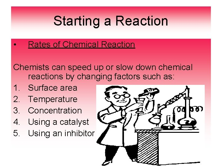 Starting a Reaction • Rates of Chemical Reaction Chemists can speed up or slow