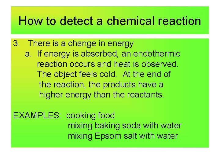 How to detect a chemical reaction 3. There is a change in energy a.
