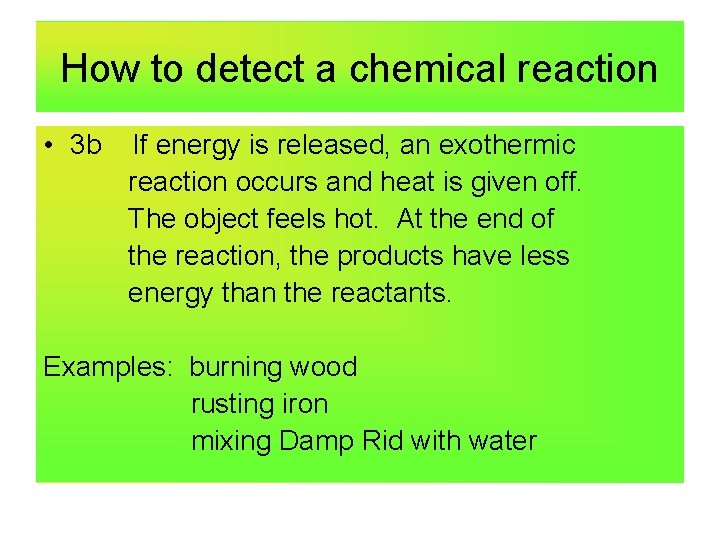 How to detect a chemical reaction • 3 b If energy is released, an