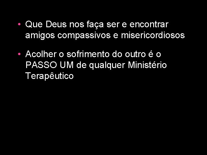 • Que Deus nos faça ser e encontrar amigos compassivos e misericordiosos •