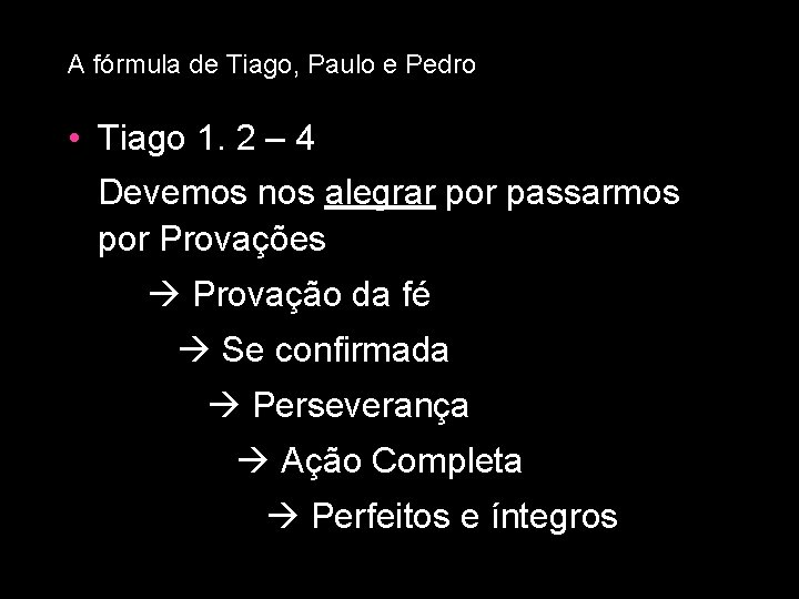 A fórmula de Tiago, Paulo e Pedro • Tiago 1. 2 – 4 Devemos