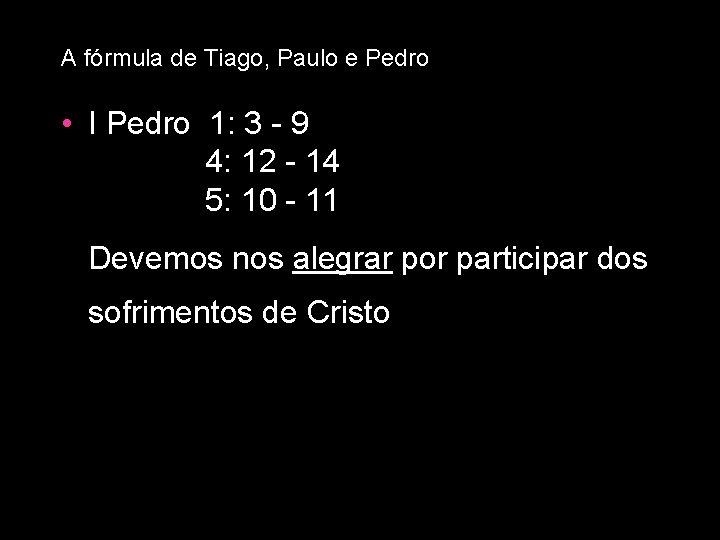 A fórmula de Tiago, Paulo e Pedro • I Pedro 1: 3 - 9